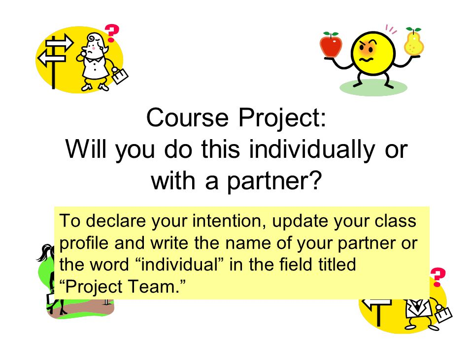 Course Project: Will you do this individually or with a partner.