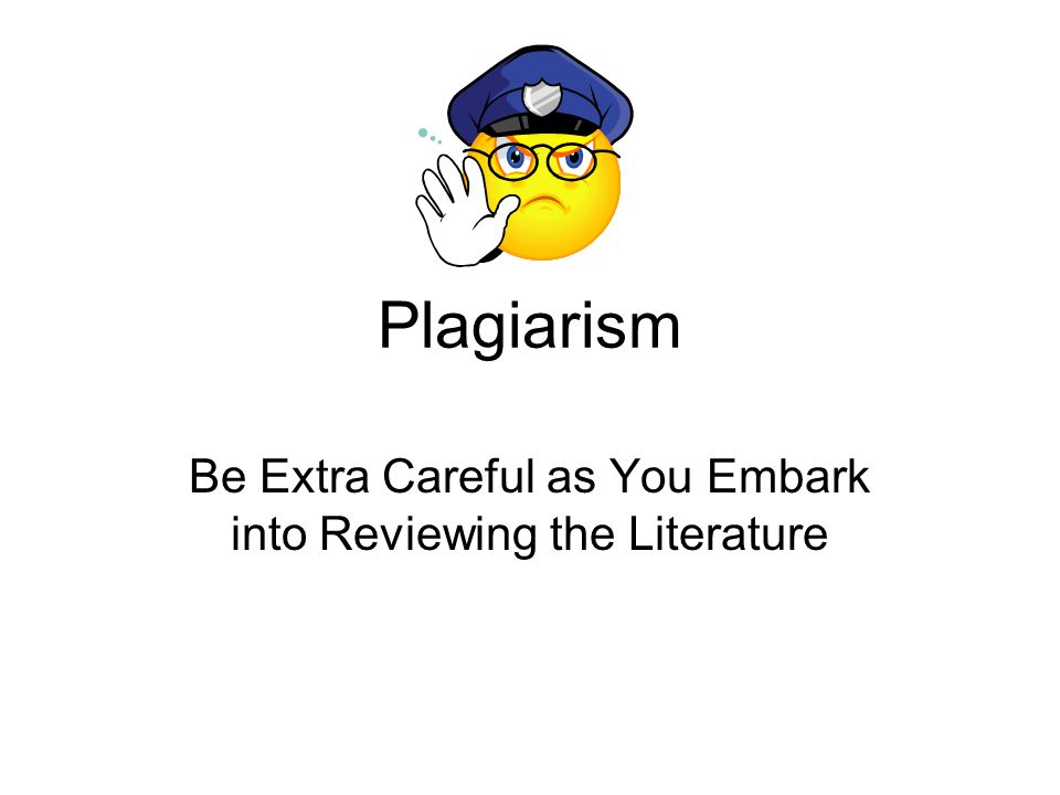 Plagiarism Be Extra Careful as You Embark into Reviewing the Literature