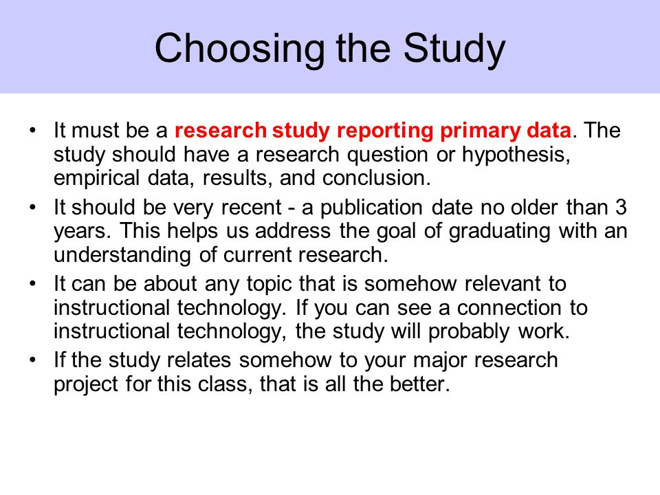 Choosing the Study It must be a research study reporting primary data.