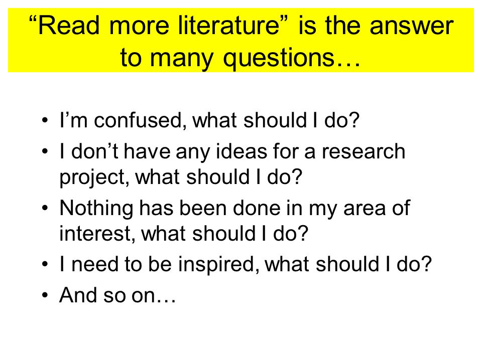 Read more literature is the answer to many questions… I'm confused, what should I do.
