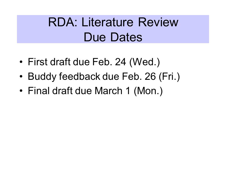 RDA: Literature Review Due Dates First draft due Feb.