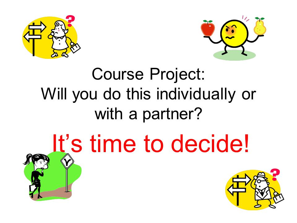 Course Project: Will you do this individually or with a partner It's time to decide!