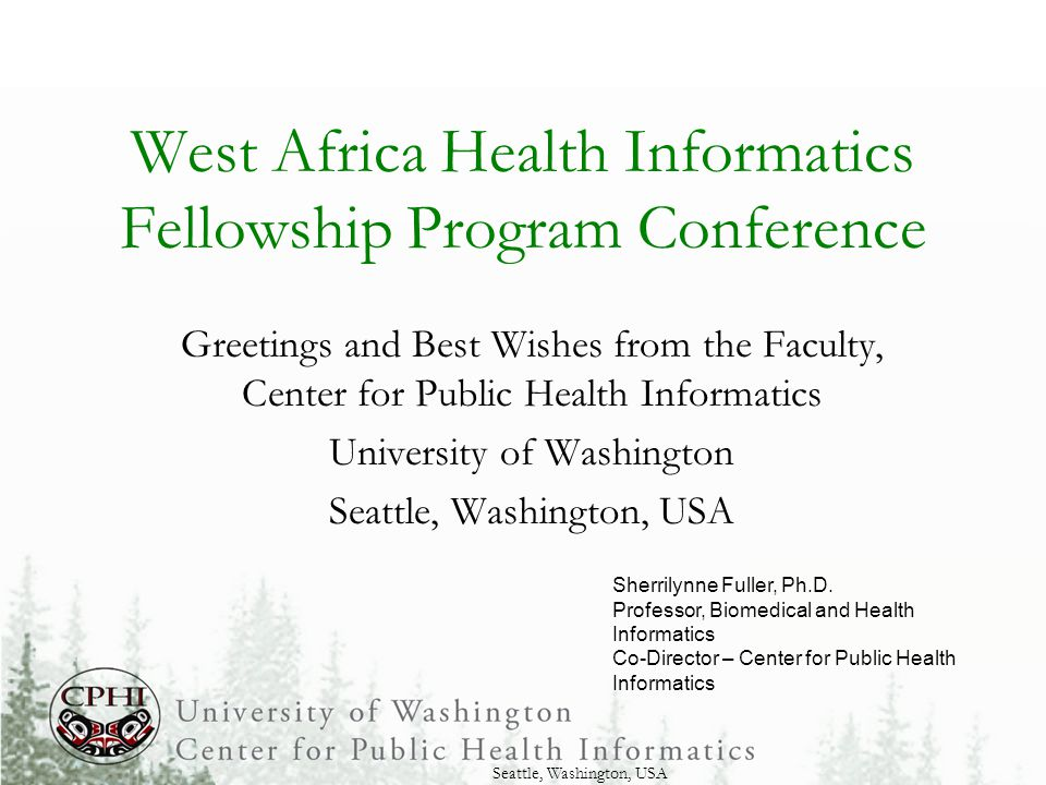 The Challenge(s) Health challenges abound The number of health IT interventions are rapidly increasing However, many of these interventions are isolated, and lack scalability and sustainability Lack of trained health ICT professionals Lack of training programs Lack of academically trained individuals to lead training programs and research in HIT solutions Seattle, Washington, USA