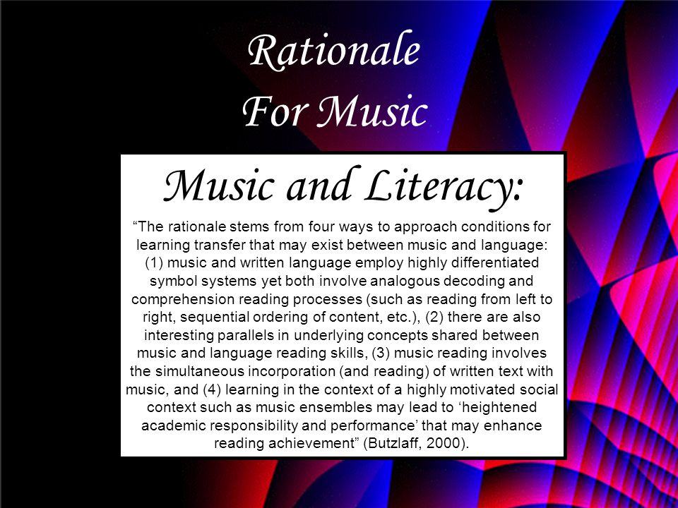 """Rationale For Music Music and Literacy: """"The rationale stems from four ways to approach conditions for learning transfer that may exist between music"""
