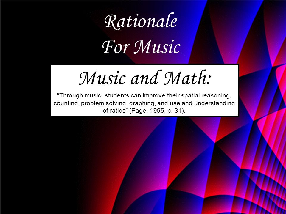 """Rationale For Music Music and Math: """"Through music, students can improve their spatial reasoning, counting, problem solving, graphing, and use and und"""