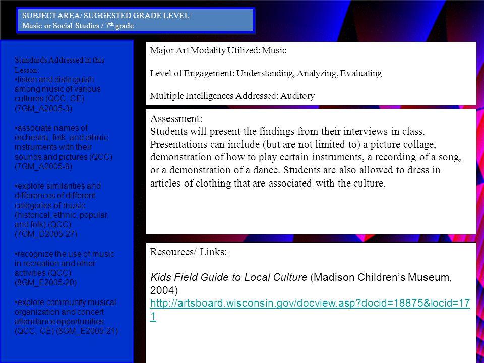 Major Art Modality Utilized: Music Level of Engagement: Understanding, Analyzing, Evaluating Multiple Intelligences Addressed: Auditory Assessment: St