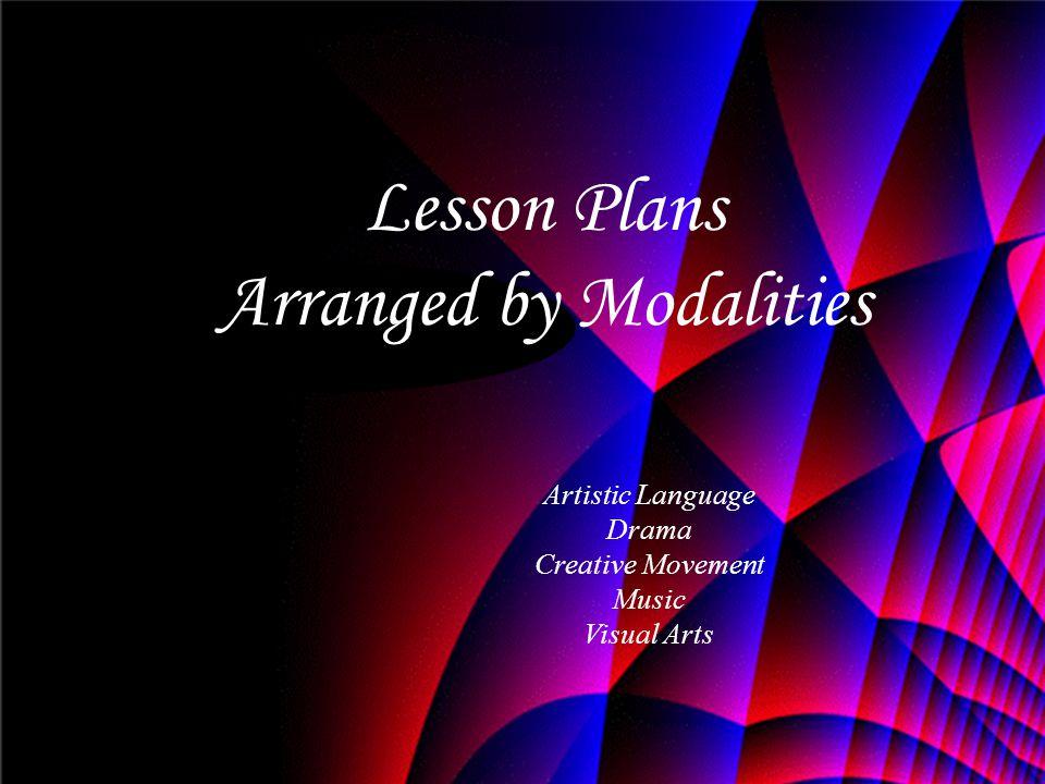 Lesson Plans Arranged by Modalities Artistic Language Drama Creative Movement Music Visual Arts