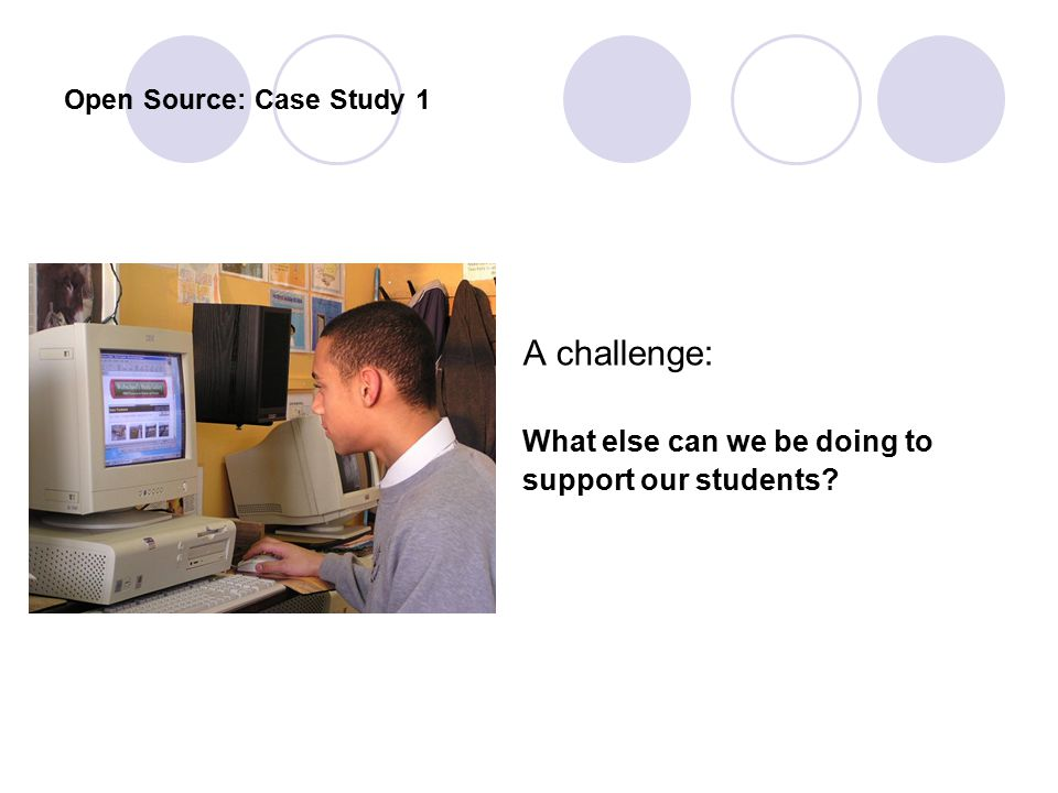 Open Source: Case Study 1 A challenge: What else can we be doing to support our students?