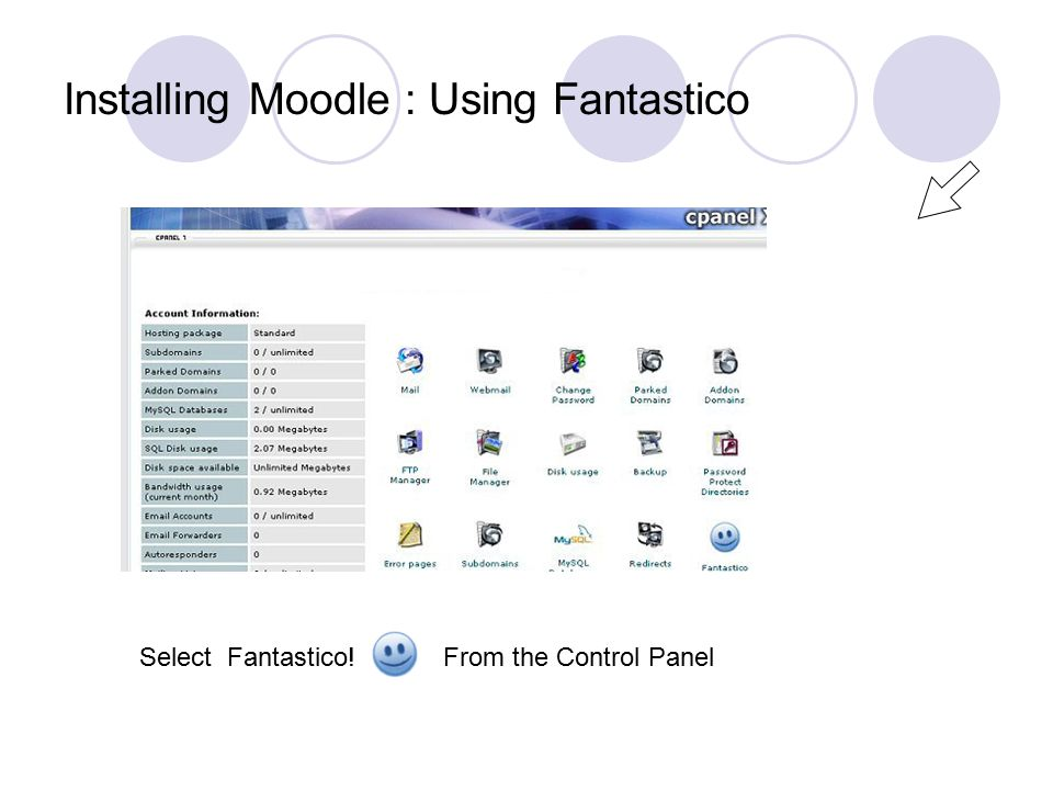 Installing Moodle : Using Fantastico Select Fantastico! From the Control Panel
