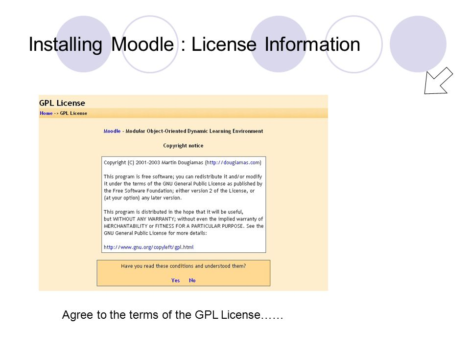 Installing Moodle : License Information Agree to the terms of the GPL License……