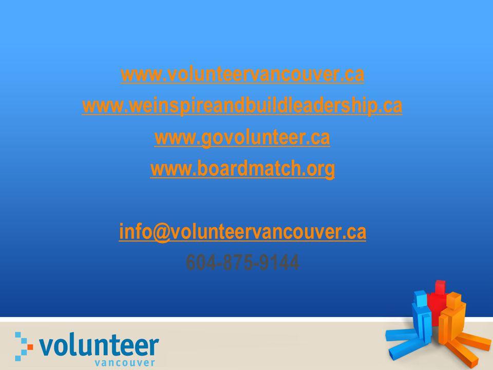 www.volunteervancouver.ca www.weinspireandbuildleadership.ca www.govolunteer.ca www.boardmatch.org info@volunteervancouver.ca 604-875-9144
