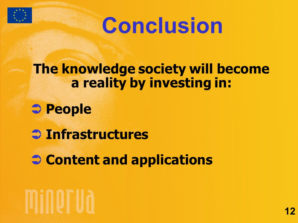 Conclusion  People  Infrastructures  Content and applications The knowledge society will become a reality by investing in: 12
