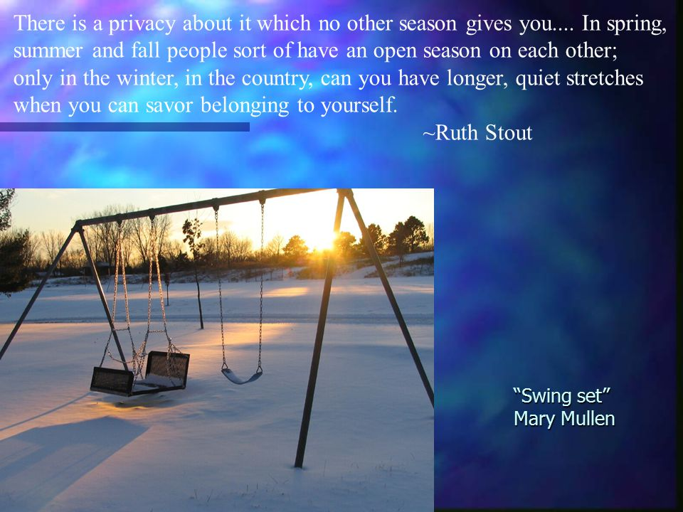 Swing set Mary Mullen There is a privacy about it which no other season gives you....