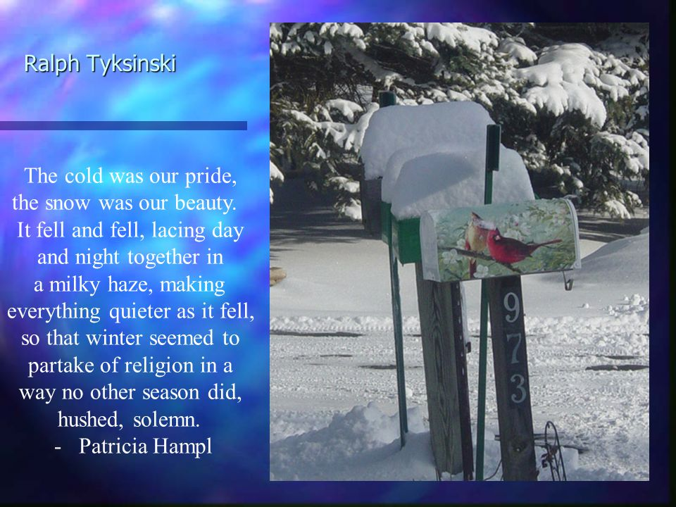 Ralph Tyksinski The cold was our pride, the snow was our beauty.