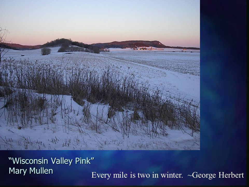 Wisconsin Valley Pink Mary Mullen Every mile is two in winter. ~George Herbert