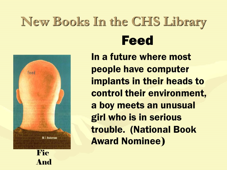 New Books In the CHS Library In a future where most people have computer implants in their heads to control their environment, a boy meets an unusual girl who is in serious trouble.
