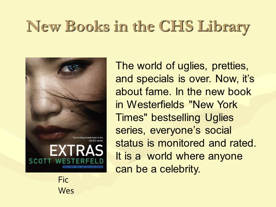 New Books in the CHS Library The world of uglies, pretties, and specials is over.