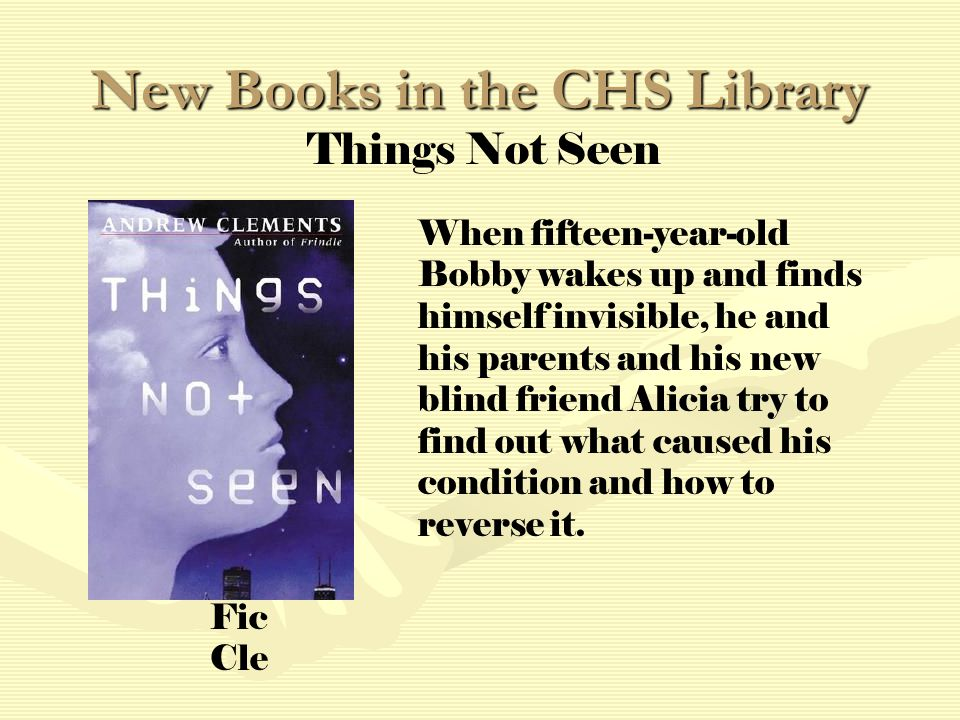 New Books in the CHS Library When fifteen-year-old Bobby wakes up and finds himself invisible, he and his parents and his new blind friend Alicia try to find out what caused his condition and how to reverse it.