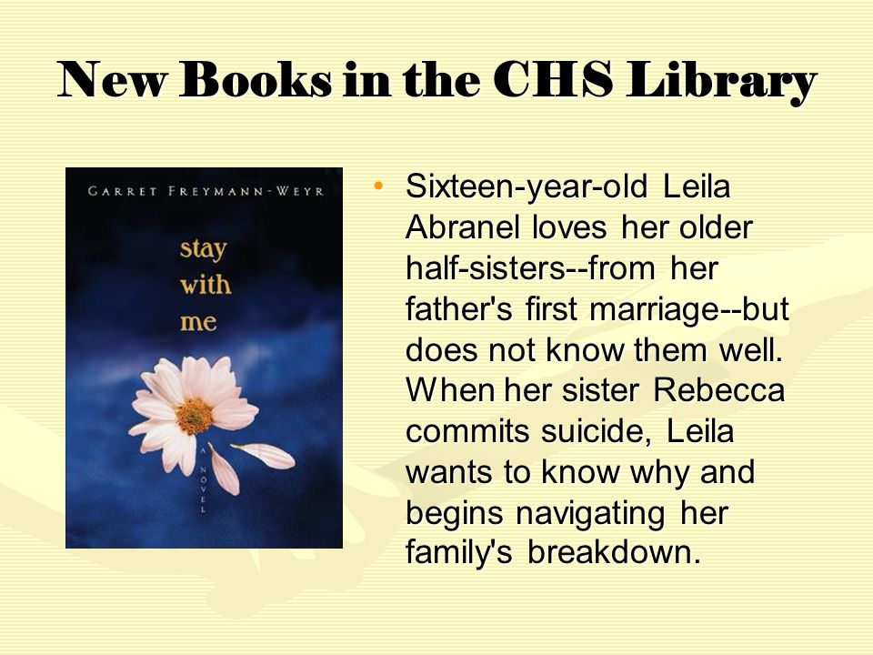 New Books in the CHS Library Sixteen-year-old Leila Abranel loves her older half-sisters--from her father s first marriage--but does not know them well.