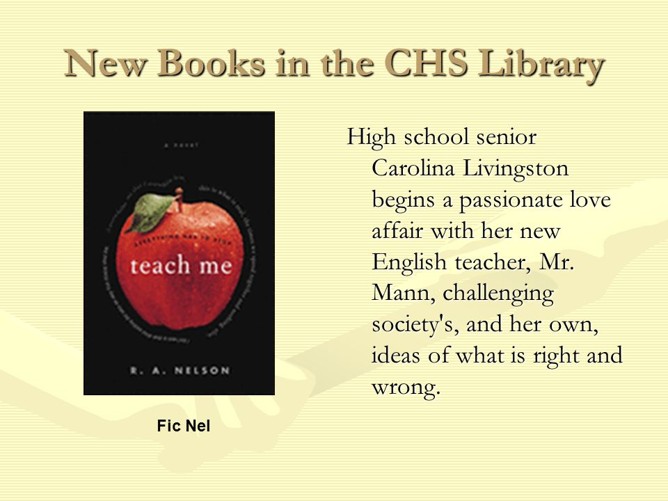 New Books in the CHS Library High school senior Carolina Livingston begins a passionate love affair with her new English teacher, Mr.
