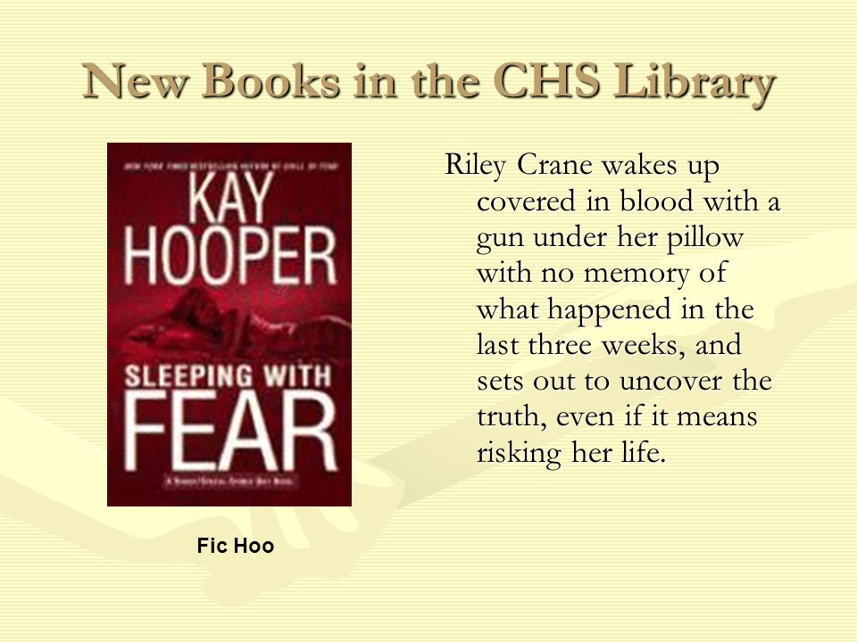 New Books in the CHS Library Riley Crane wakes up covered in blood with a gun under her pillow with no memory of what happened in the last three weeks, and sets out to uncover the truth, even if it means risking her life.