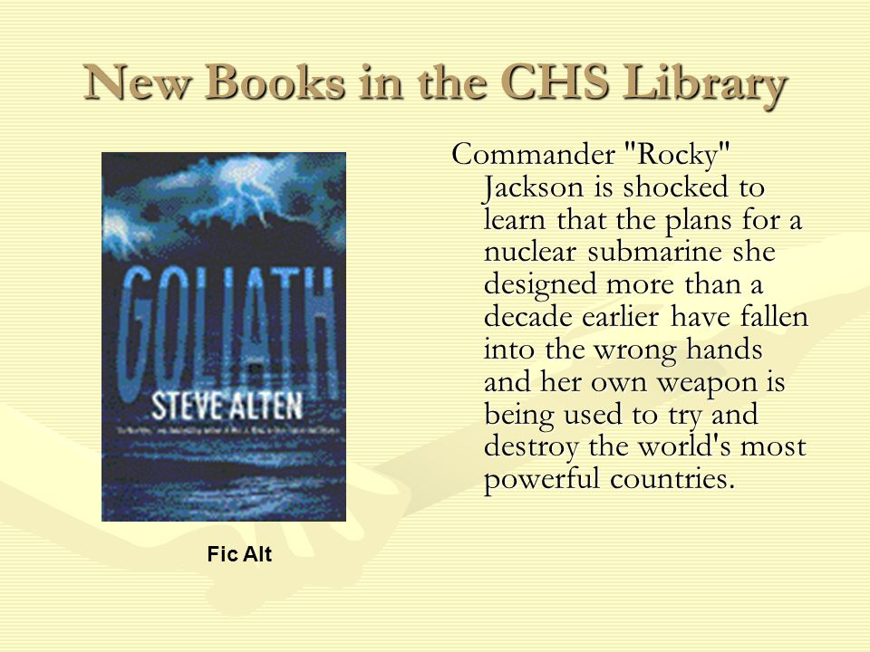 New Books in the CHS Library Commander Rocky Jackson is shocked to learn that the plans for a nuclear submarine she designed more than a decade earlier have fallen into the wrong hands and her own weapon is being used to try and destroy the world s most powerful countries.