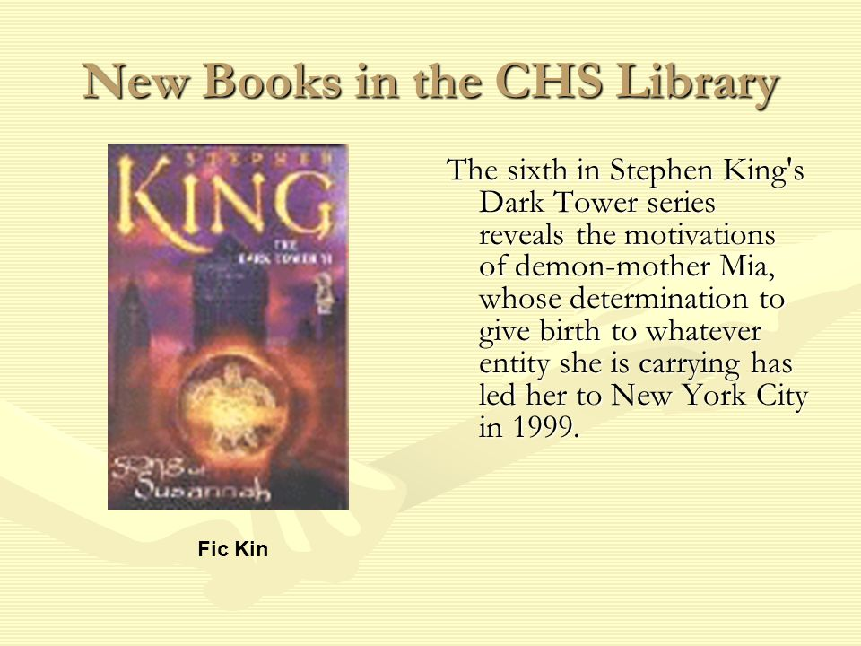 New Books in the CHS Library The sixth in Stephen King s Dark Tower series reveals the motivations of demon-mother Mia, whose determination to give birth to whatever entity she is carrying has led her to New York City in 1999.