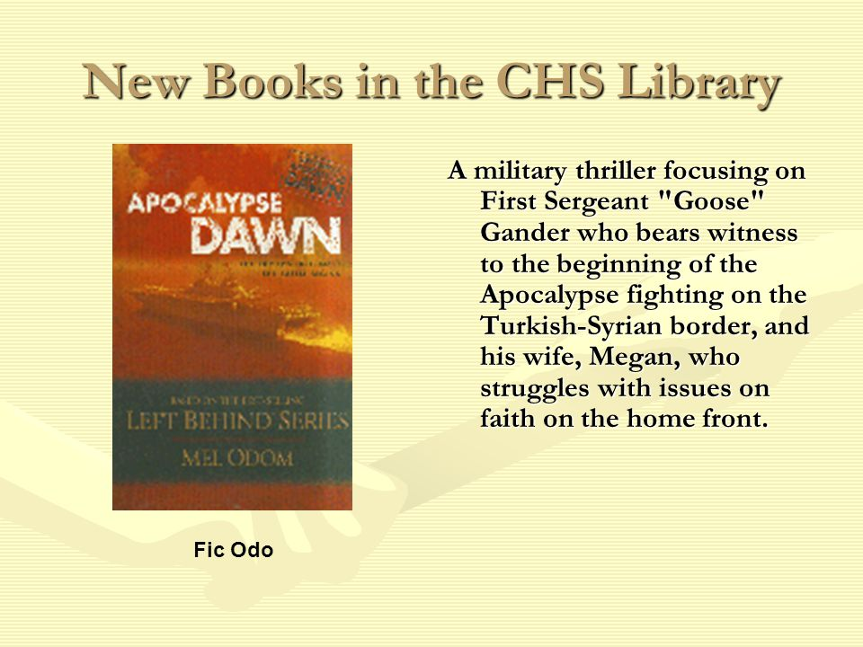 New Books in the CHS Library A military thriller focusing on First Sergeant Goose Gander who bears witness to the beginning of the Apocalypse fighting on the Turkish-Syrian border, and his wife, Megan, who struggles with issues on faith on the home front.