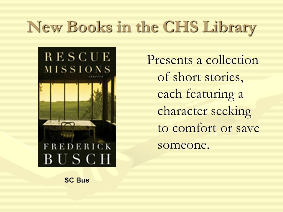 New Books in the CHS Library Presents a collection of short stories, each featuring a character seeking to comfort or save someone.