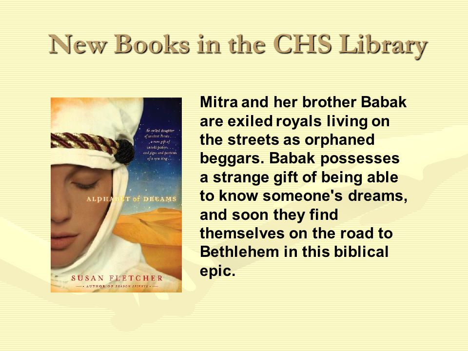 New Books in the CHS Library New Books in the CHS Library Mitra and her brother Babak are exiled royals living on the streets as orphaned beggars.