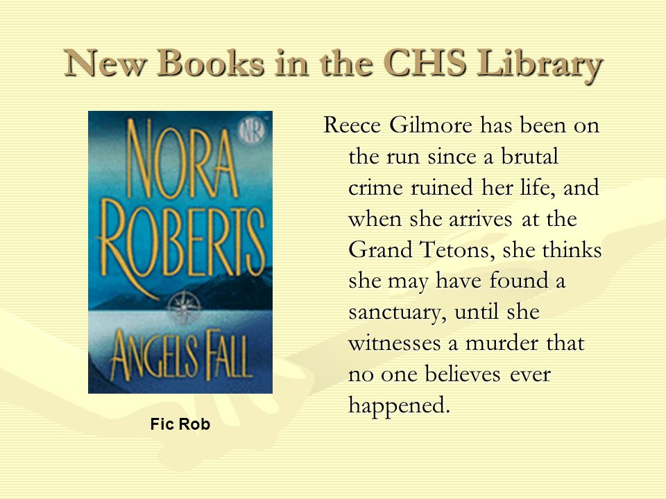 New Books in the CHS Library Reece Gilmore has been on the run since a brutal crime ruined her life, and when she arrives at the Grand Tetons, she thinks she may have found a sanctuary, until she witnesses a murder that no one believes ever happened.