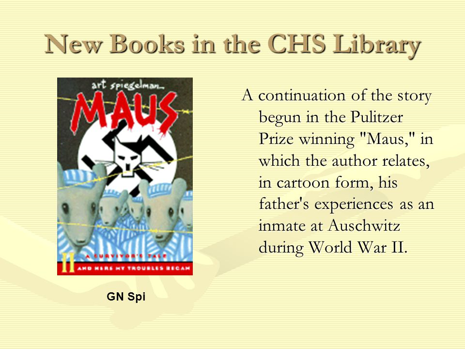 New Books in the CHS Library A continuation of the story begun in the Pulitzer Prize winning Maus, in which the author relates, in cartoon form, his father s experiences as an inmate at Auschwitz during World War II.