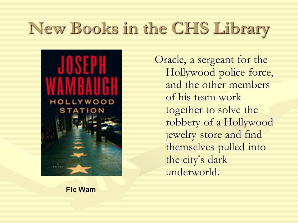New Books in the CHS Library Oracle, a sergeant for the Hollywood police force, and the other members of his team work together to solve the robbery of a Hollywood jewelry store and find themselves pulled into the city s dark underworld.