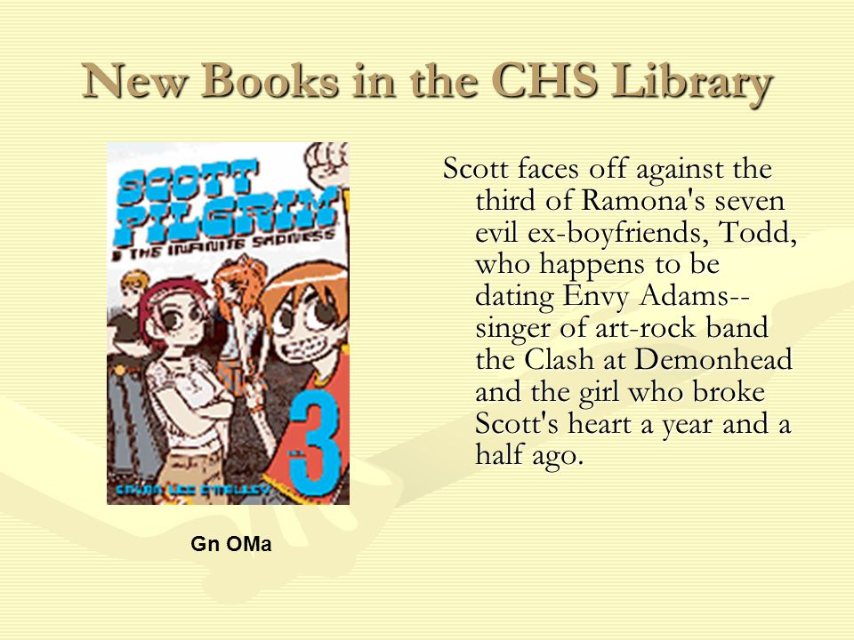 New Books in the CHS Library Scott faces off against the third of Ramona s seven evil ex-boyfriends, Todd, who happens to be dating Envy Adams-- singer of art-rock band the Clash at Demonhead and the girl who broke Scott s heart a year and a half ago.