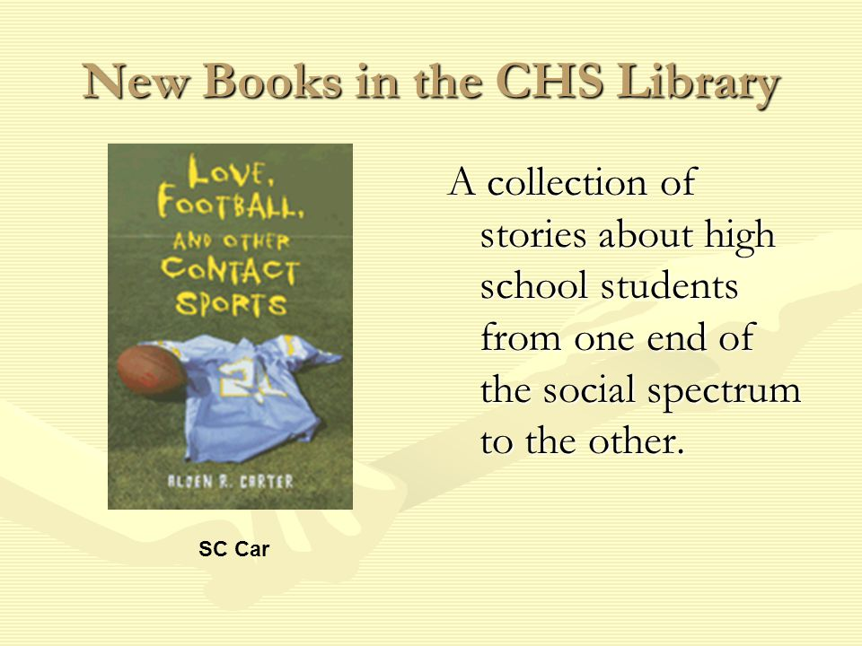 New Books in the CHS Library A collection of stories about high school students from one end of the social spectrum to the other.