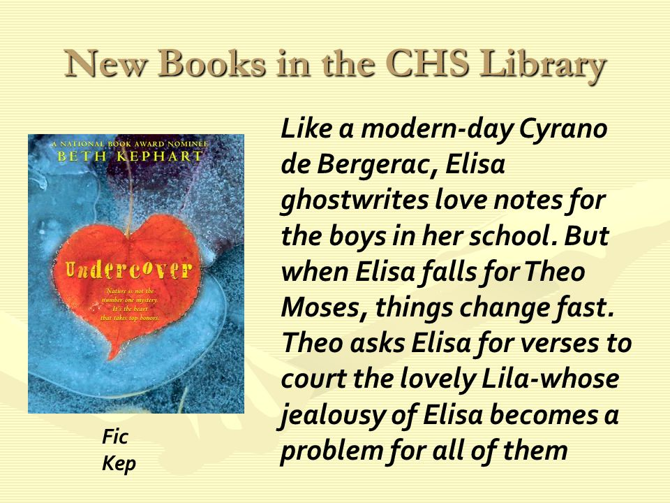 New Books in the CHS Library Like a modern-day Cyrano de Bergerac, Elisa ghostwrites love notes for the boys in her school.