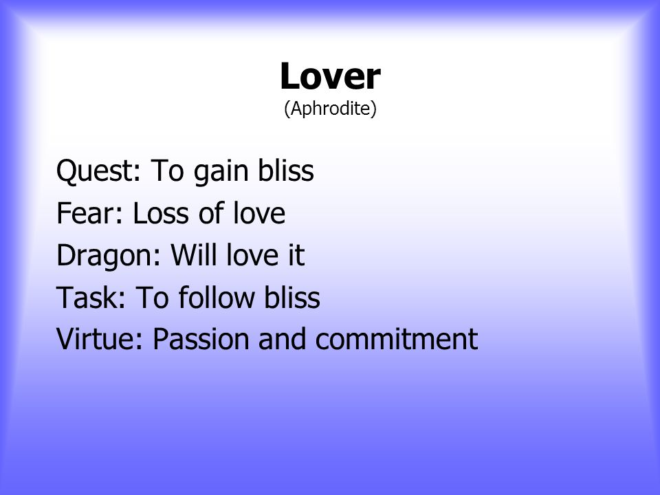 Seeker / Explorer / Wanderer (Druid, Hermit, Galahad, Jack the Giant Killer) Quest: To search for a better life Fear: Conformity Dragon: Will flee from it Task: To be true to the deeper self Virtue: Autonomy and ambition