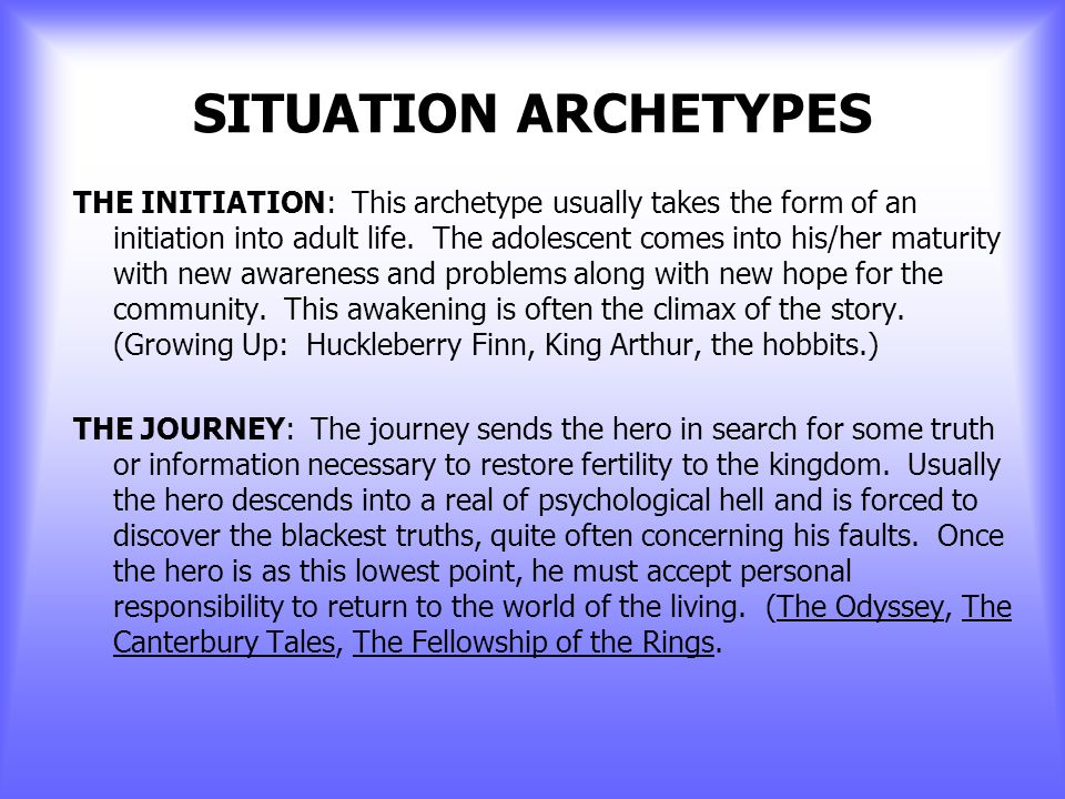SITUATION ARCHETYPES THE QUEST: This motif describes the search for someone or some talisman which, when found and brought back, will restore fertility to a wasted land.