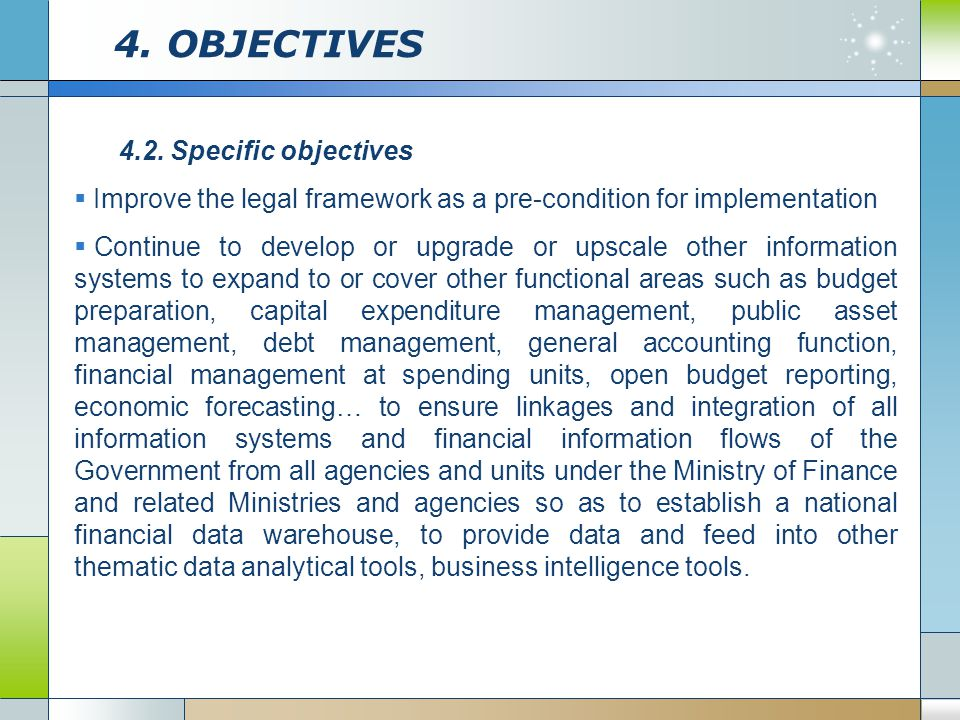 4. OBJECTIVES 4.2. Specific objectives  Improve the legal framework as a pre-condition for implementation  Continue to develop or upgrade or upscale