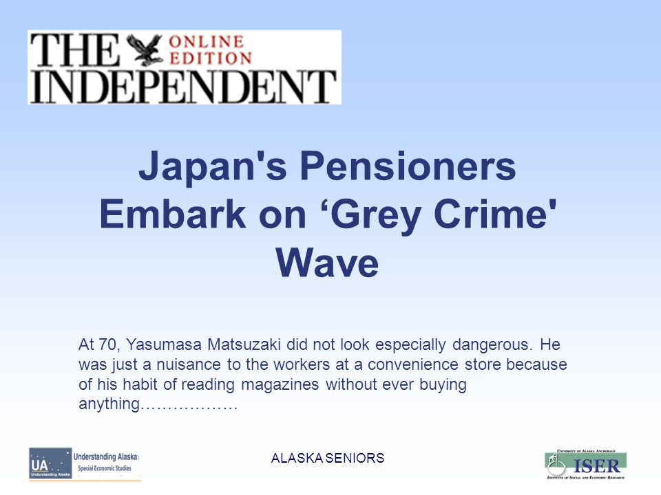 ALASKA SENIORS Japan s Pensioners Embark on 'Grey Crime Wave At 70, Yasumasa Matsuzaki did not look especially dangerous.