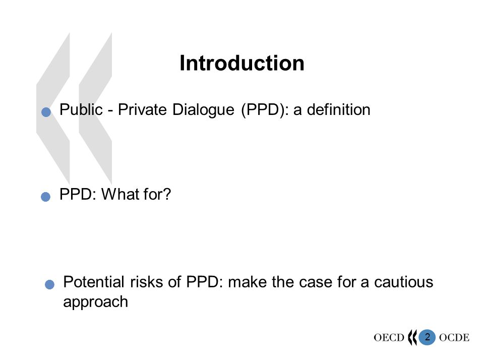 2 Introduction Public - Private Dialogue (PPD): a definition PPD: What for? Potential risks of PPD: make the case for a cautious approach