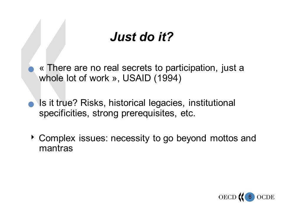 6 Just do it? « There are no real secrets to participation, just a whole lot of work », USAID (1994) Is it true? Risks, historical legacies, instituti