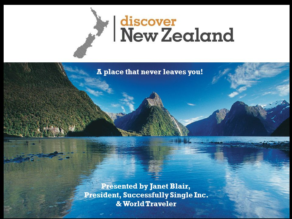 Presented by Janet Blair, President, Successfully Single Inc. & World Traveler A place that never leaves you! Presented by Janet Blair, President, Suc