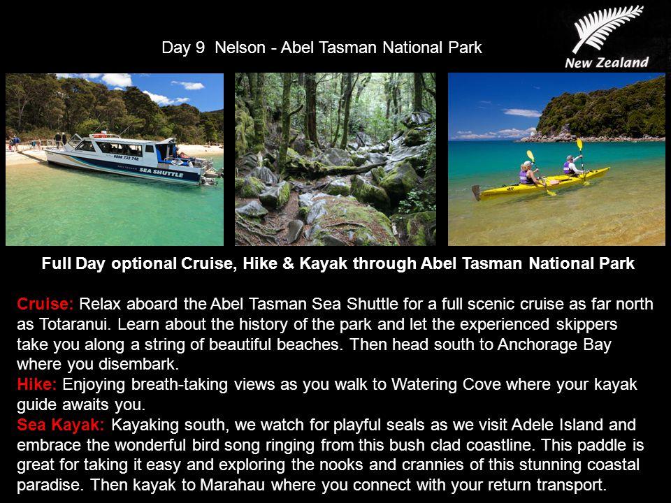 Day 9 Nelson - Abel Tasman National Park Full Day optional Cruise, Hike & Kayak through Abel Tasman National Park Cruise: Relax aboard the Abel Tasman Sea Shuttle for a full scenic cruise as far north as Totaranui.