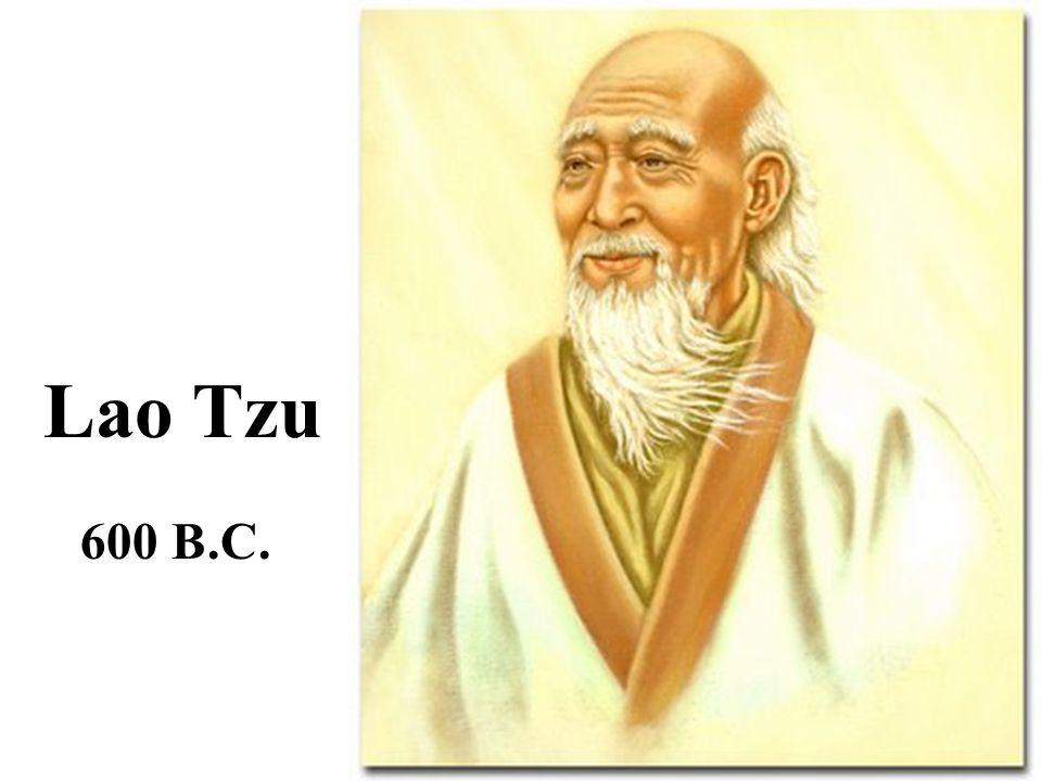 Lao Tzu 600 B.C.