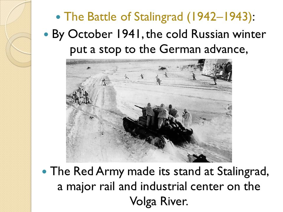 The Battle of Stalingrad (1942–1943): By October 1941, the cold Russian winter put a stop to the German advance, The Red Army made its stand at Stalin