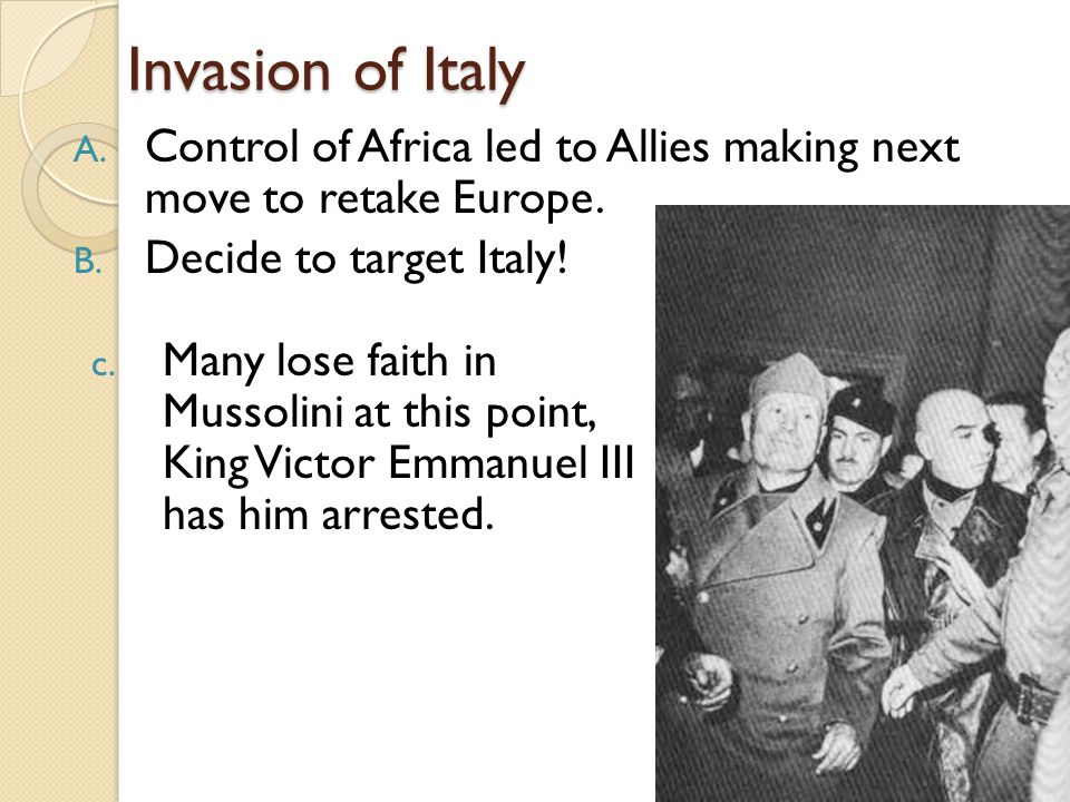 Invasion of Italy A. Control of Africa led to Allies making next move to retake Europe.