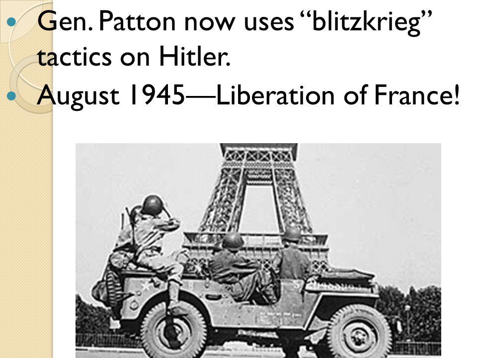 """Gen. Patton now uses """"blitzkrieg"""" tactics on Hitler. August 1945—Liberation of France!"""