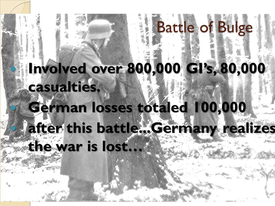Battle of Bulge Involved over 800,000 GI's, 80,000 casualties. Involved over 800,000 GI's, 80,000 casualties. German losses totaled 100,000 German los