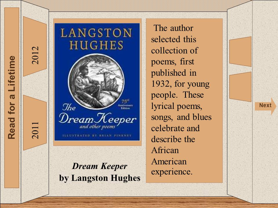 2012 Read for a Lifetime Next 2011 Dream Keeper by Langston Hughes The author selected this collection of poems, first published in 1932, for young pe